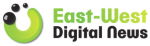 East-West Digital News
